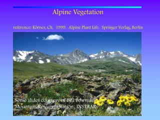 Alpine Vegetation reference: Körner, Ch.  1999.  Alpine Plant Life.  Springer Verlag, Berlin
