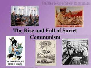 The Rise and Fall of Soviet Communism