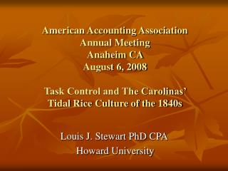 American Accounting Association Annual Meeting Anaheim CA  August 6, 2008 Task Control and The Carolinas'  Tidal Rice