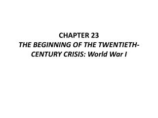 CHAPTER 23 THE BEGINNING OF THE TWENTIETH-CENTURY CRISIS: World War I