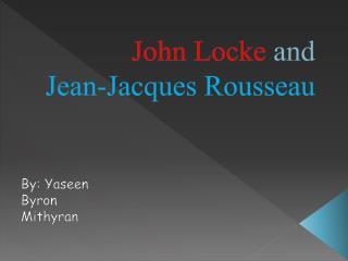 John Locke  and Jean-Jacques Rousseau