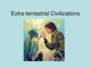 Extra-terrestrial Civilizations