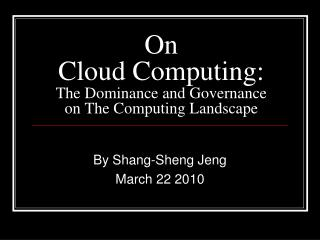 On  Cloud Computing:  The Dominance and Governance on The Computing Landscape