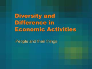 Diversity and Difference in Economic Activities