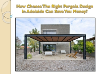 How Choose The Right Pergola Design In Adelaide Can Save You Money?