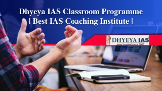 Dhyeya IAS Classroom Programme | Best IAS Coaching Institute |