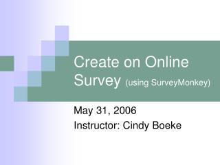 Create on Online Survey  (using SurveyMonkey)