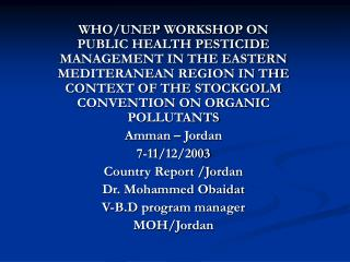 WHO/UNEP WORKSHOP ON PUBLIC HEALTH PESTICIDE MANAGEMENT IN THE EASTERN MEDITERANEAN REGION IN THE CONTEXT OF THE STOCKGO