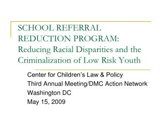 SCHOOL REFERRAL REDUCTION PROGRAM: Reducing Racial Disparities and the Criminalization of Low Risk Youth
