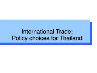 International Trade: Policy choices for Thailand