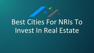 Best Cities For NRIs To Invest In Real Estate