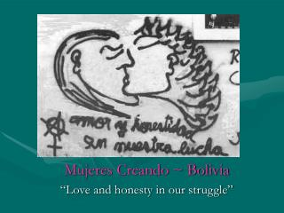 Mujeres Creando  Bolivia  Love and honesty in our struggle
