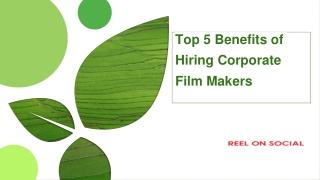 Top 5 Benefits of Hiring Corporate Film Makers