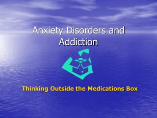 Anxiety Disorders and Addiction