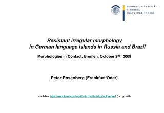Resistant  irregular  morphology  in German language islands in Russia and Brazil Morphologies in Contact, Bremen, Octob