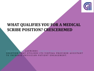 What qualifies you for a medical scribe position? CrescereMed