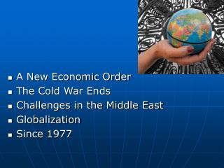 A New Economic Order The Cold War Ends Challenges in the Middle East Globalization Since 1977
