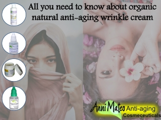 All you need to know about organic natural anti-aging wrinkle cream