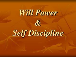 Will Power  &  Self Discipline