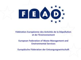 F d ration Europ enne des Activit s de la D pollution et de l Environnement  European Federation of Waste Management and