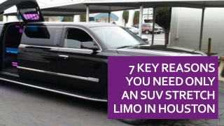 7 Key Reasons You Need Only An SUV Stretch Limo In Houston