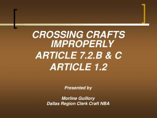 CROSSING CRAFTS IMPROPERLY ARTICLE 7.2.B & C ARTICLE 1.2 Presented by Morline Guillory Dallas Region Clerk Craft NBA