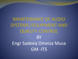 MAINTENANCE OF AUDIO SYSTEMS / EQUIPMENT AND QUALITY CONTROL BY Engr Sadeeq Omeiza Musa GM -ITS