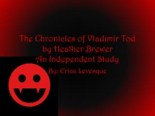The Chronicles of Vladimir Tod by Heather Brewer  An Independent Study