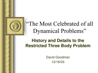 """The Most Celebrated of all Dynamical Problems"""