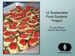 UI Sustainable Food Systems Project  PI: Leah Wilson Advisor: Rex Honey