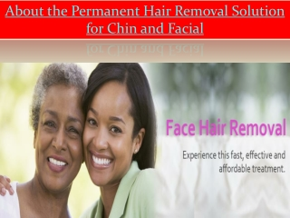 About the Permanent Hair Removal Solution for Chin and Facial