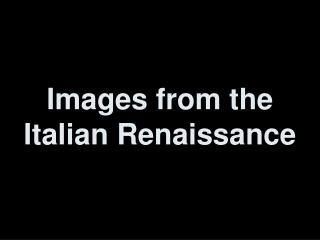 Images from the Italian Renaissance