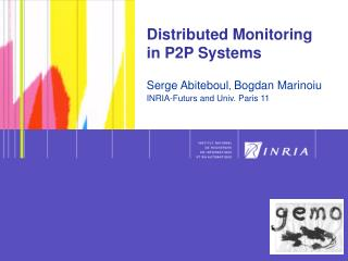 Distributed Monitoring 	 in P2P Systems Serge Abiteboul ,  Bogdan Marinoiu INRIA-Futurs and Univ. Paris 11
