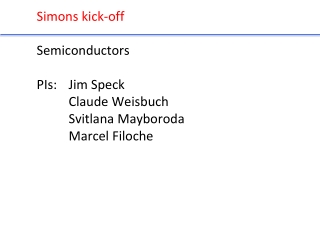 Simons kick-off Semiconductors PIs: Jim Speck Claude Weisbuch Svitlana Mayboroda