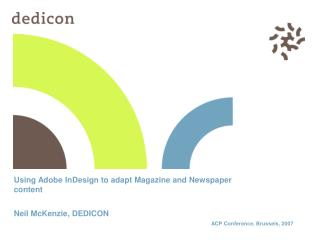 Using Adobe InDesign to adapt Magazine and Newspaper content Neil McKenzie, DEDICON