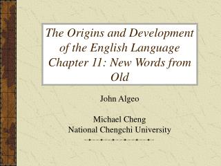 The Origins and Development of the English Language Chapter 11: New Words from Old