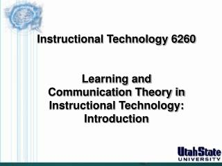 Instructional Technology 6260   Learning and Communication Theory in Instructional Technology: Introduction