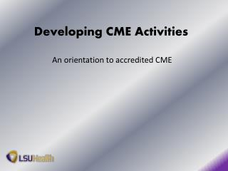 Developing CME Activities   An orientation to accredited CME