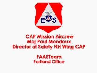 CAP Mission Aircrew Maj Paul Mondoux Director of Safety NH Wing CAP FAASTeam Portland Office