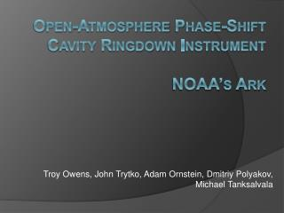 Open-Atmosphere Phase-Shift Cavity  Ringdown  Instrument NOAA's Ark