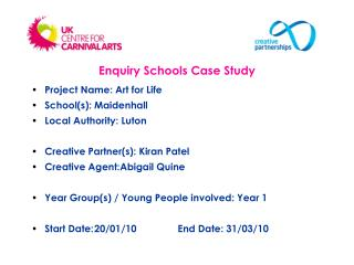 Project Name: Art for Life Schools: Maidenhall      Local Authority: Luton  Creative Partners: Kiran Patel Creative Agen