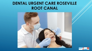 Dental Urgent Care Roseville - Know about Root Canal