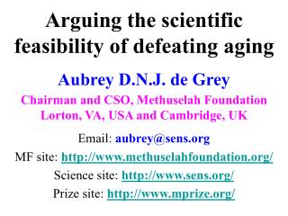 Arguing the scientific feasibility of defeating aging  Aubrey D.N.J. de Grey Chairman and CSO, Methuselah Foundation Lor