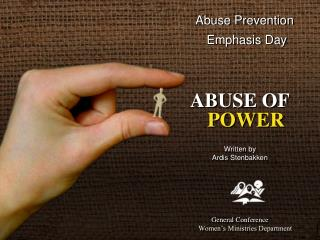 Abuse Prevention            Emphasis Day     ABUSE OF POWER  Written by  Ardis Stenbakken          General Conference