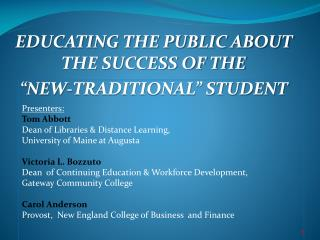 "EDUCATING THE PUBLIC ABOUT THE SUCCESS OF THE  ""NEW-TRADITIONAL"" STUDENT"