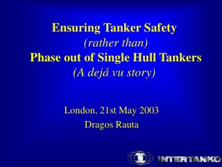 Ensuring Tanker Safety (rather than) Phase out of Single Hull Tankers (A dejá vu story)