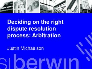 Deciding on the right dispute resolution process: Arbitration Justin Michaelson