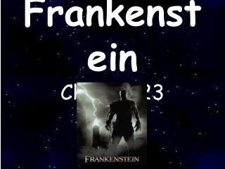 Frankenstein Ch. 18 – 23