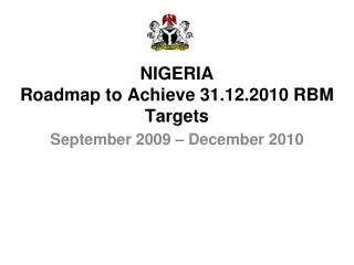 NIGERIA  Roadmap to Achieve 31.12.2010 RBM Targets