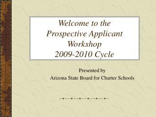 Welcome to the  Prospective Applicant Workshop 2009-2010 Cycle